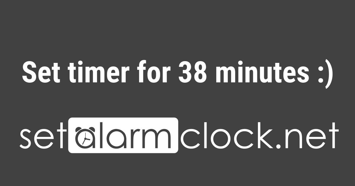 set timer for 38 minutes. Black Bedroom Furniture Sets. Home Design Ideas