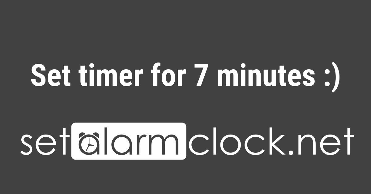 set timer for 7 minutes